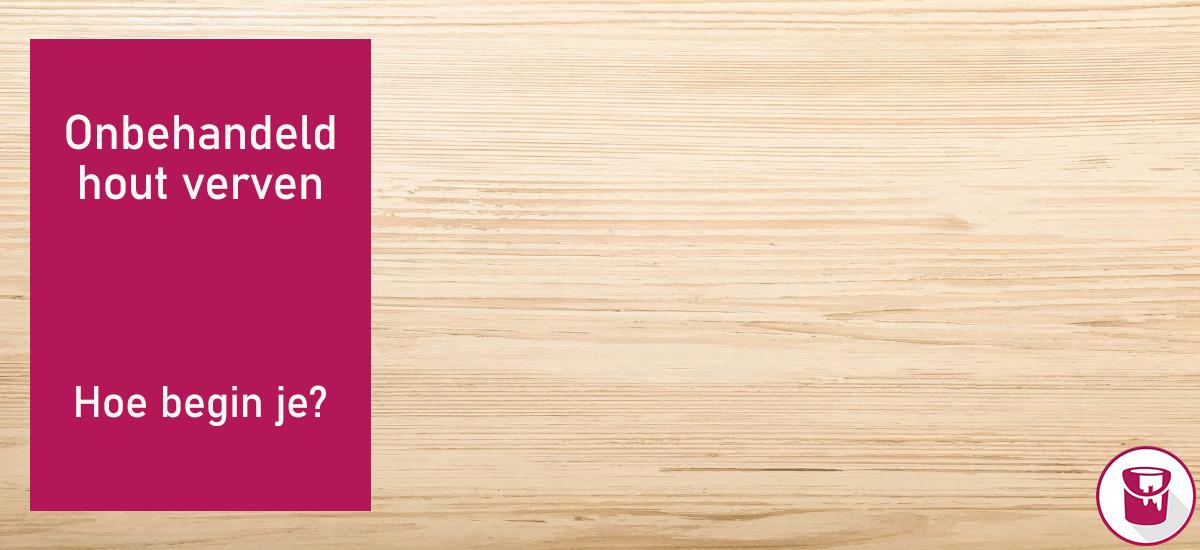 Onbehandeld hout verven: hoe begin je?