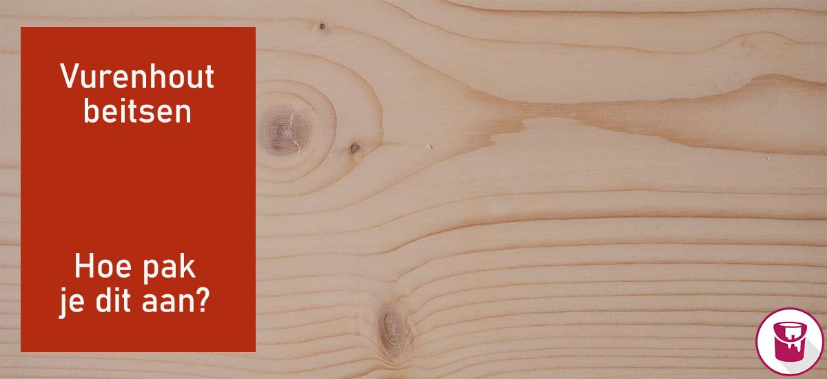 Vurenhout beitsen: hoe pak je dit aan?